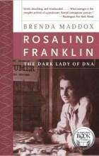 Brenda Maddox - Rosalind Franklin: The Dark Lady of DNA