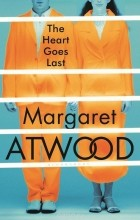 Margaret Atwood - The Heart Goes Last