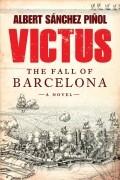 Albert Sanchez Pinol - Victus: The Fall of Barcelona