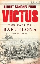 Albert Sanchez Pinol - Victus: The Fall of Barcelona