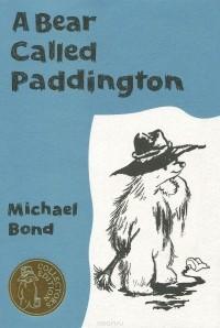 Michael Bond - A Bear Called Paddington (сборник)