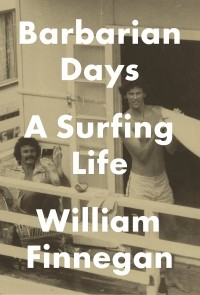 William Finnegan - Barbarian Days: A Surfing Life