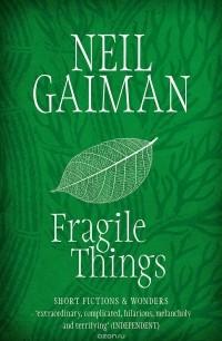 Neil Gaiman - Fragile Things: Short Fictions & Wonders (сборник)