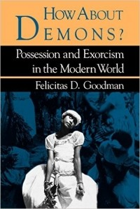 Felicitas D. Goodman - How about Demons?: Possession and Exorcism in the Modern World