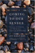 Jon Kabat-Zinn - Coming to Our Senses: Healing Ourselves and the World Through Mindfulness