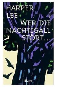 Harper Lee - Wer die Nachtigall stört ...