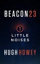 Hugh Howey - Beacon 23: Part One: Little Noises