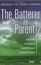 - The Batterer as Parent: Addressing the Impact of Domestic Violence on Family Dynamics (SAGE Series on Violence against Women)