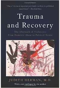Judith Lewis Herman - Trauma and Recovery: The Aftermath of Violence—From Domestic Abuse to Political Terror