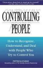Patricia Evans - Controlling People: How to Recognize, Understand, and Deal with People Who Try to Control You