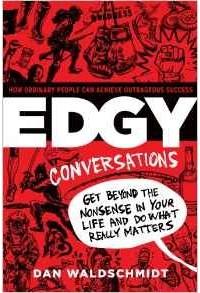 Dan Waldschmidt - Edgy Conversations: How Ordinary People Can Achieve Outrageous Success