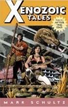 Mark Schultz - Xenozoic Tales: Vol 1
