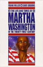 Frank Miller, Dave Gibbons - The Life and Times of Martha Washington in the Twenty-First Century