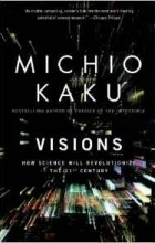 Michio Kaku - Visions: How Science Will Revolutionize the 21st Century