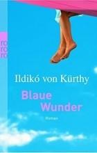 Ildiko von Kürthy - Blaue Wunder