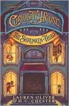 Lauren Oliver, H. C. Chester, — The Shrunken Head (Curiosity House)