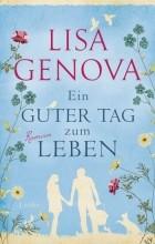 Lisa Genova - Ein guter Tag zum Leben