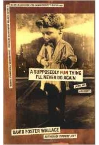 David Foster Wallace - A Supposedly Fun Thing I'll Never Do Again: Essays and Arguments