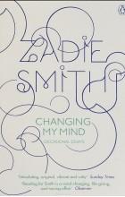 Zadie Smith - Changing My Mind: Occasional Essays