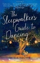 Mira Jacob - The Sleepwalker's Guide to Dancing