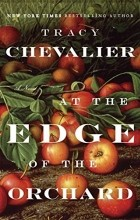 Tracy Chevalier - At the Edge of the Orchard