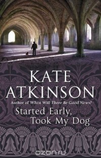 Kate Atkinson - Started Early, Took My Dog