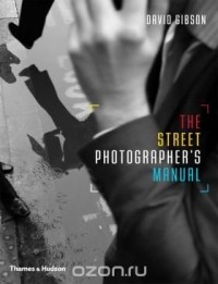 David Gibson - The Street Photographers Manual