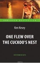 Ken Kesey - One Flew over the Cuckoo's Nest / Пролетая над гнездом кукушки. Адаптированная книга для чтения на английском языке