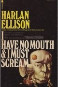 Harlan Ellison - I Have No Mouth and I Must Scream