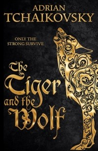 Adrian Tchaikovsky - The Tiger and the Wolf
