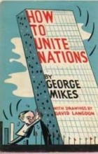 George Mikes - How to Unite Nations