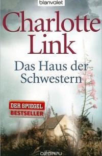Charlotte Link - Das Haus der Schwestern