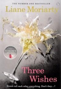 Liane Moriarty - Three Wishes