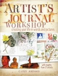 Cathy Johnson - Artist's Journal Workshop: Creating Your Life in Words and Pictures