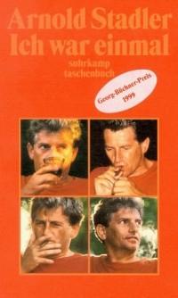 Arnold Stadler - Ich war einmal