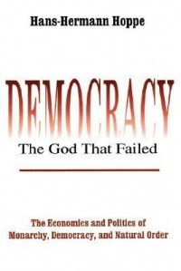 Ханс-Херман Хоппе - Democracy: The God that Failed: The Economics and Politics of Monarchy, Democracy, and Natural Order