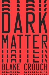 Blake Crouch - Dark Matter