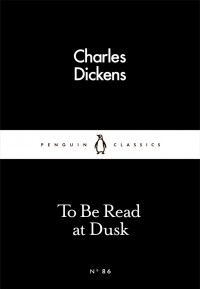 Charles Dickens - To Be Read at Dusk (сборник)