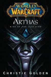 Christie Golden - World of Warcraft. Arthas: Rise of the Lich King