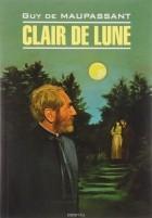 Ги де Мопассан - Clair de lune