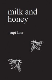 Rupi Kaur - milk and honey