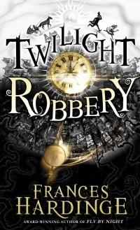Frances Hardinge - Twilight Robbery