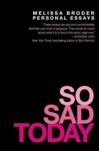 Мелисса Бродер - So Sad Today: Personal Essays