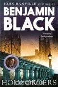 Benjamin Black - Holy Orders