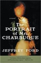 Jeffrey Ford - The Portrait of Mrs. Charbuque