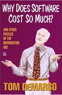 Том ДеМарко - Why Does Software Cost So Much?: And Other Puzzles of the Information Age