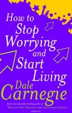 Dale Carnegie - How To Stop Worrying And Start Living