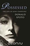 Donald Spoto - Possessed: The Life of Joan Crawford. Donald Spoto