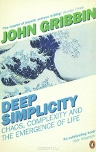 John Gribbin - Deep Simplicity: Chaos, Complexity and the Emergence of Life
