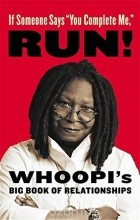 """Whoopi Goldberg - If Someone Says """"You Complete Me"""", RUN!: Whoopi's Big Book of Relationships"""